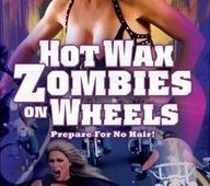 Hot Wax Zombies on Wheels